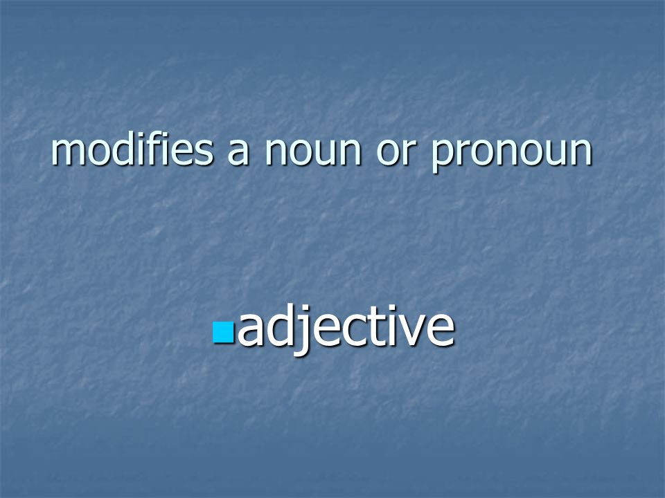 modifies a noun or pronoun