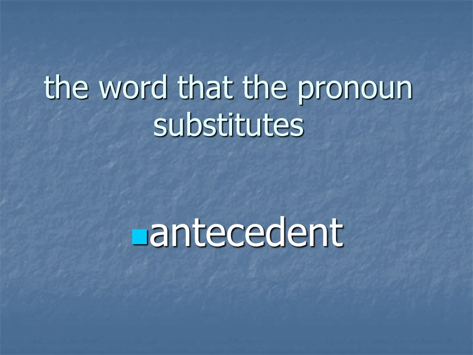 the word that the pronoun substitutes