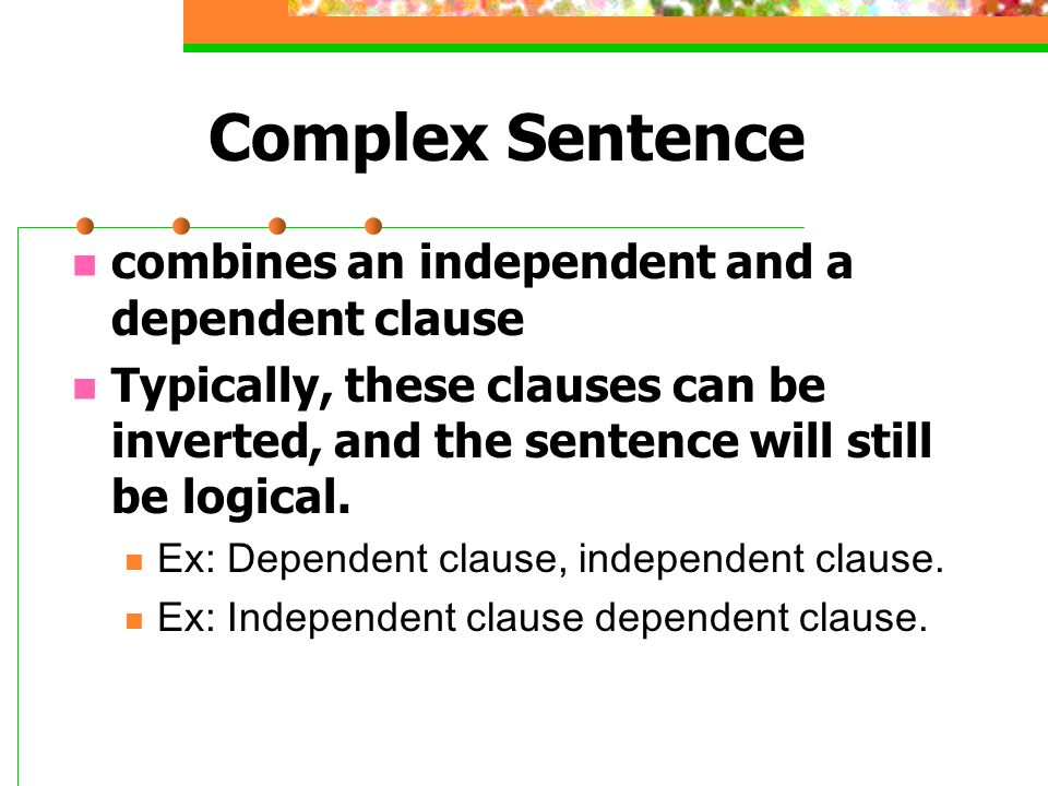 Complex Sentence combines an independent and a dependent clause