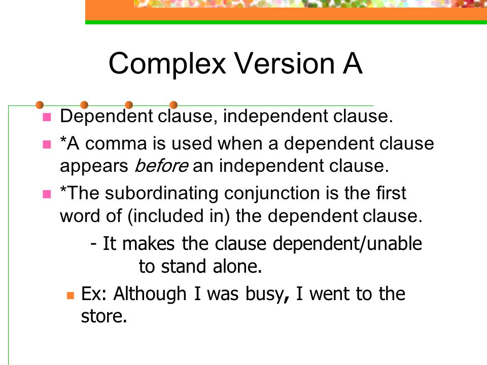 Complex Version A Dependent clause, independent clause.