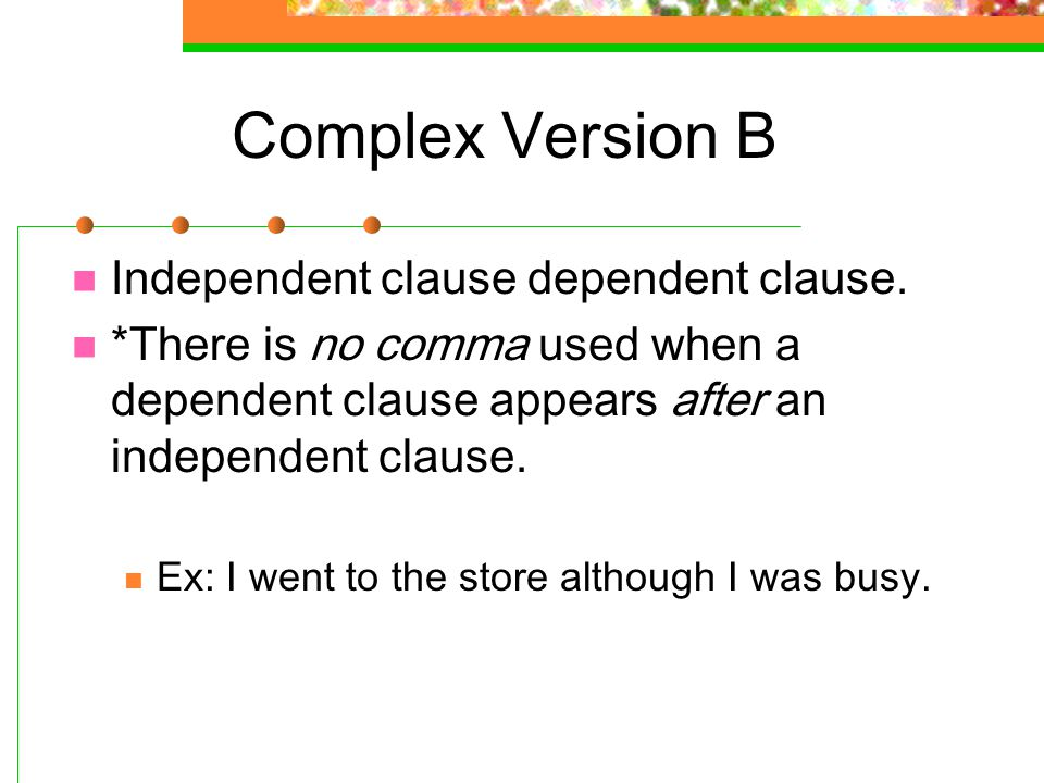 Complex Version B Independent clause dependent clause.