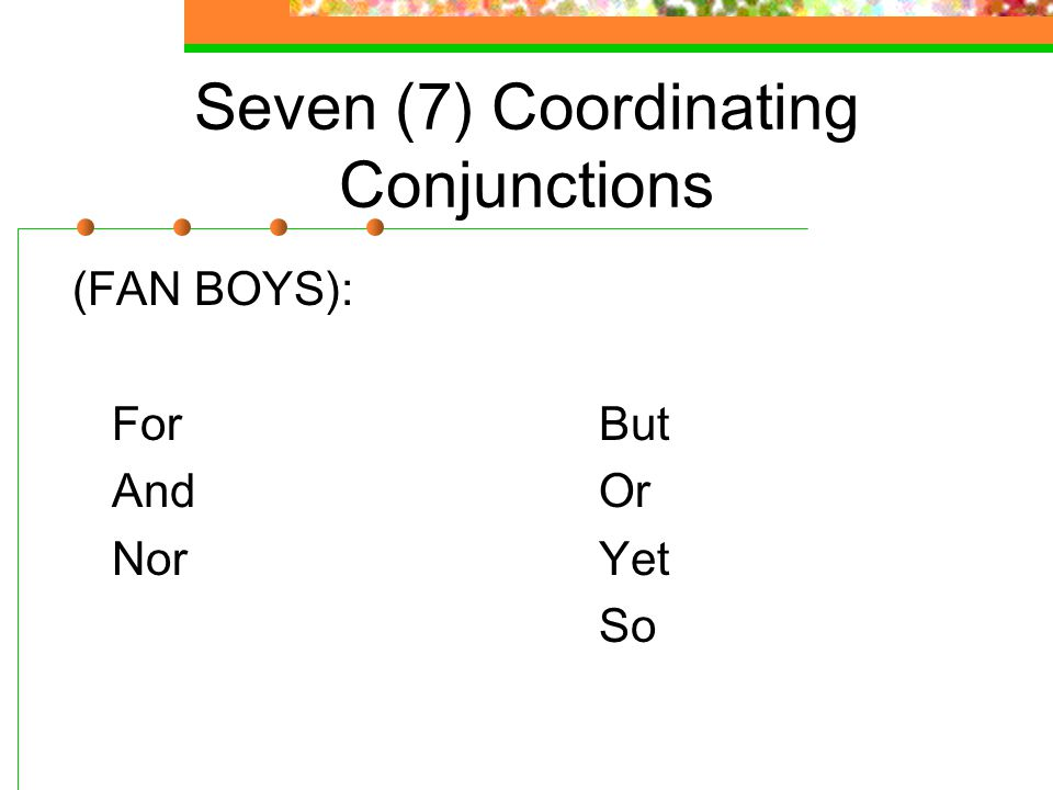 Seven (7) Coordinating Conjunctions