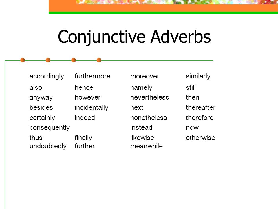 Conjunctive Adverbs accordingly furthermore moreover similarly