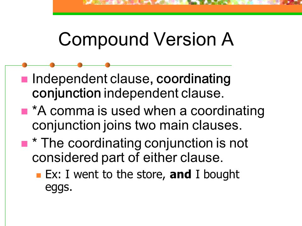Compound Version A Independent clause, coordinating conjunction independent clause.