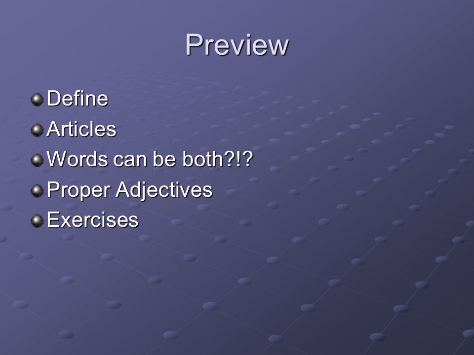 Preview Define Articles Words can be both ! Proper Adjectives