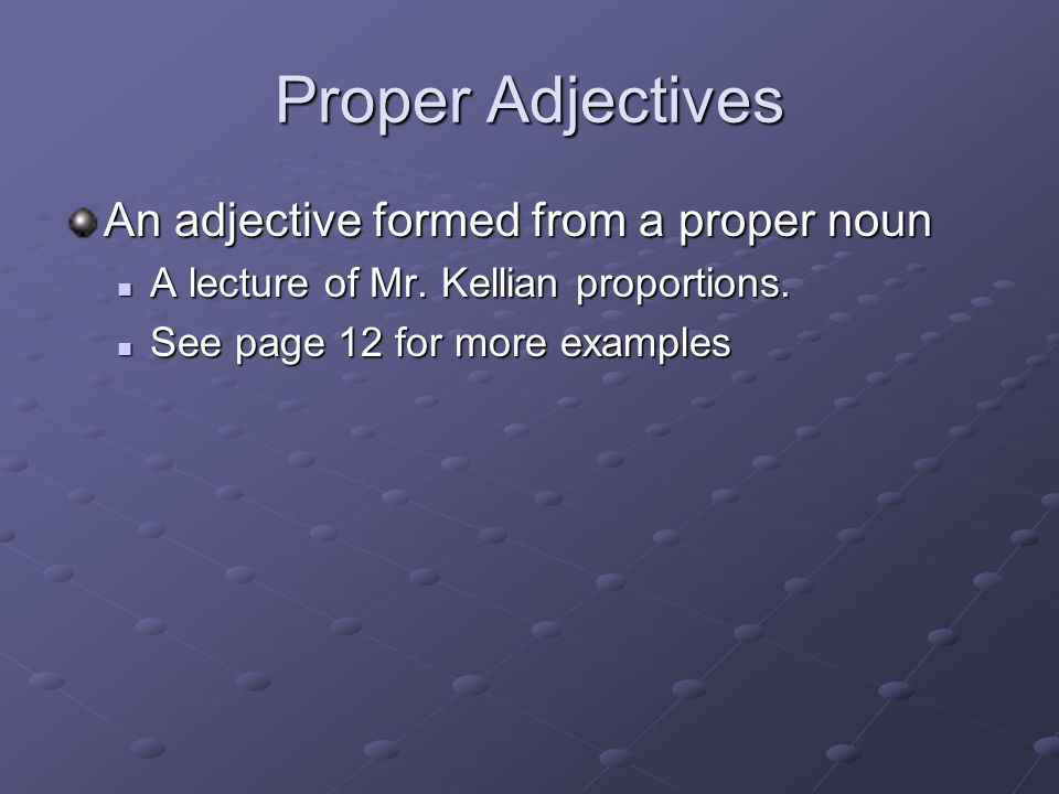 Proper Adjectives An adjective formed from a proper noun