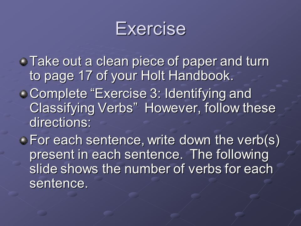 Exercise Take out a clean piece of paper and turn to page 17 of your Holt Handbook.