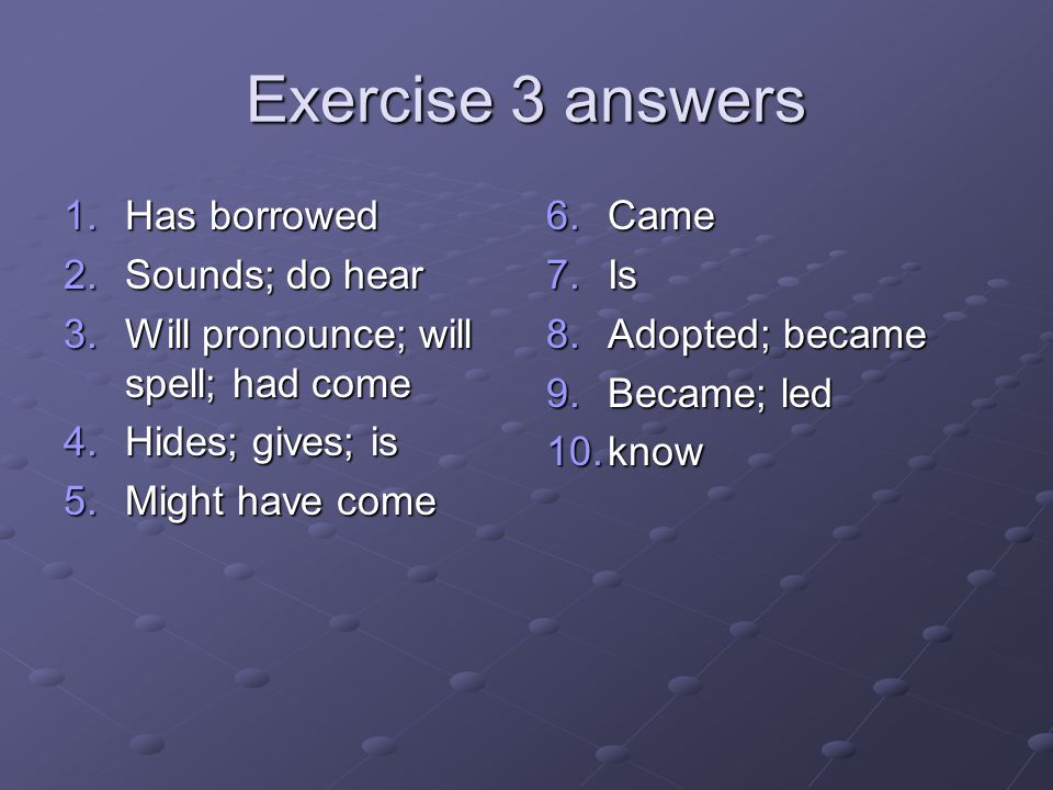Exercise 3 answers Has borrowed Sounds; do hear