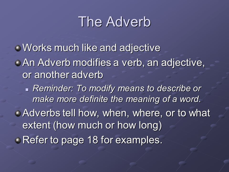 The Adverb Works much like and adjective