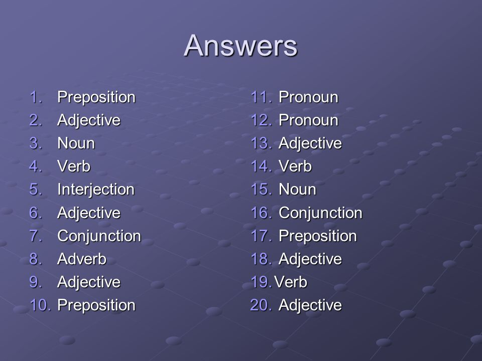 Answers Preposition Adjective Noun Verb Interjection Conjunction