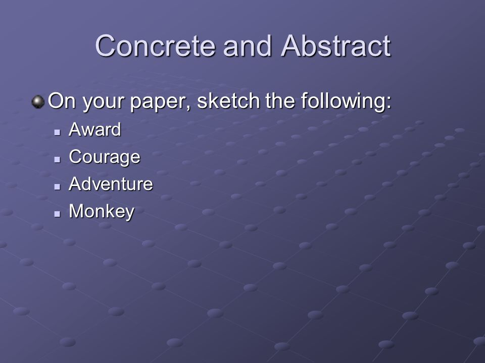 Concrete and Abstract On your paper, sketch the following: Award