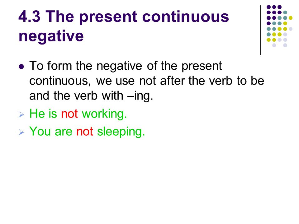 4.3 The present continuous negative