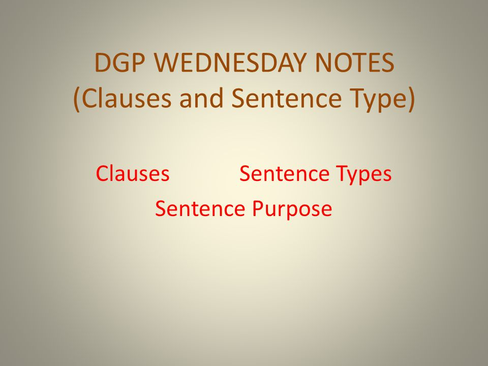 DGP WEDNESDAY NOTES (Clauses and Sentence Type)