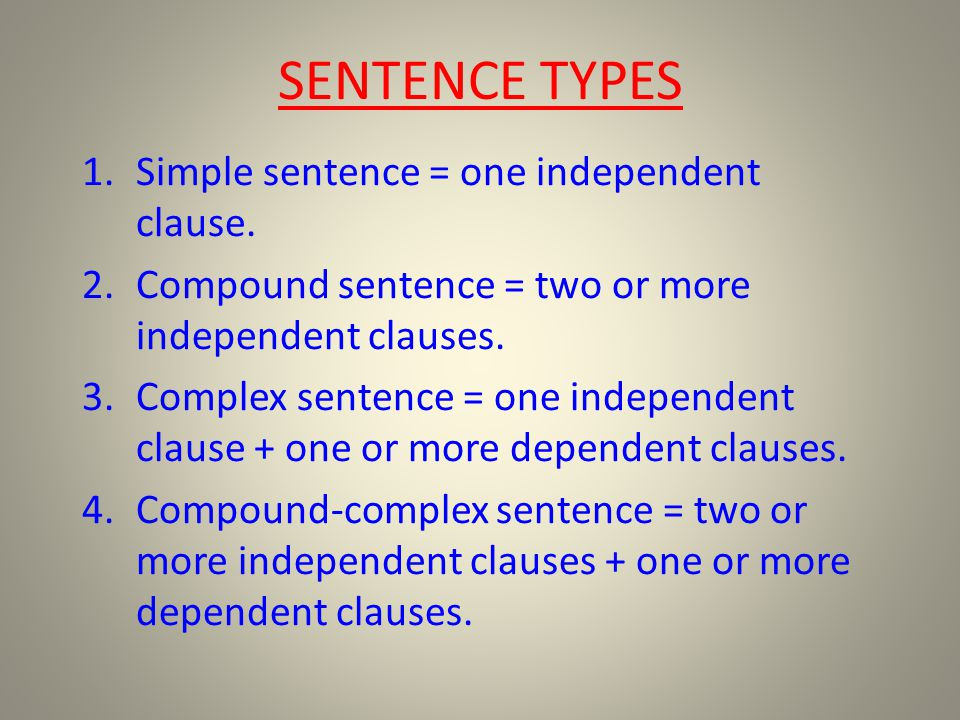 SENTENCE TYPES Simple sentence = one independent clause.