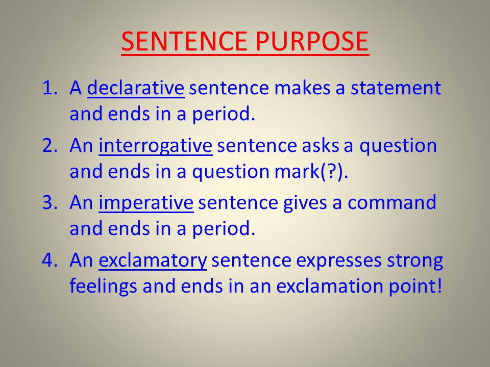 SENTENCE PURPOSE A declarative sentence makes a statement and ends in a period.