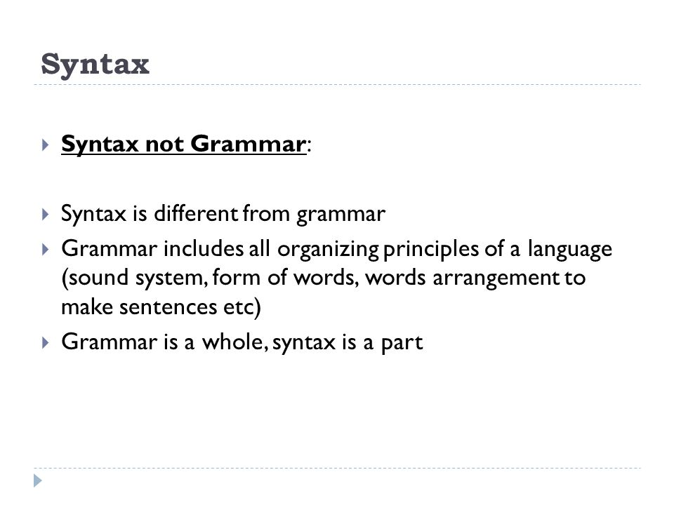 Syntax Syntax not Grammar: Syntax is different from grammar