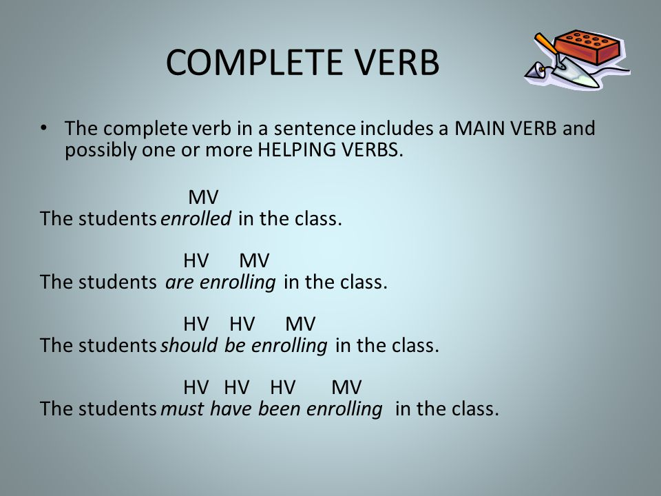 COMPLETE VERB The complete verb in a sentence includes a MAIN VERB and possibly one or more HELPING VERBS.