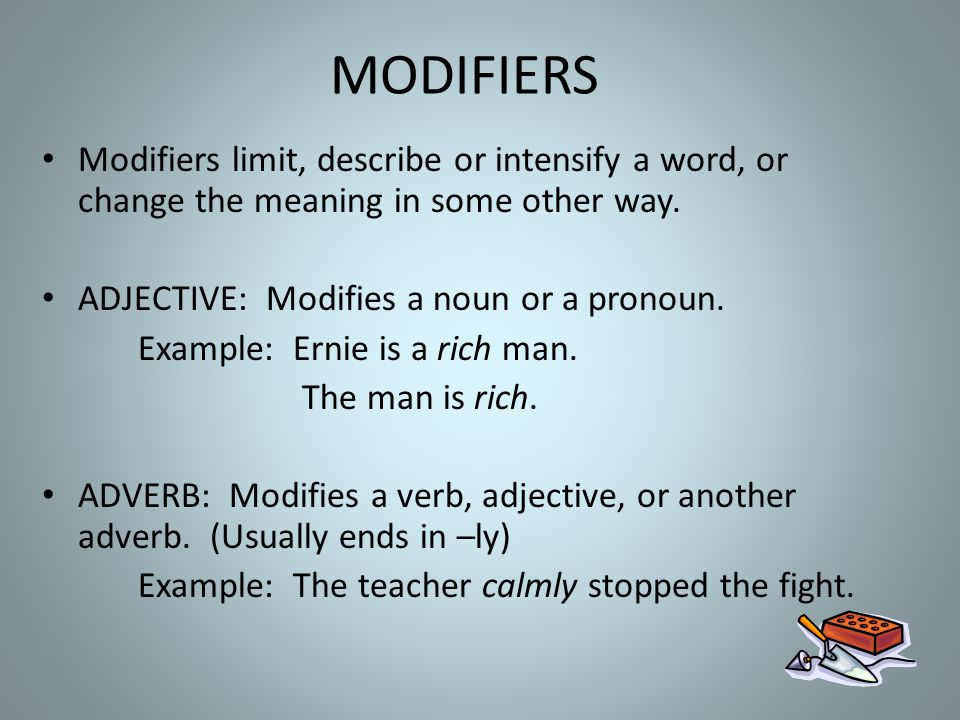MODIFIERS Modifiers limit, describe or intensify a word, or change the meaning in some other way. ADJECTIVE: Modifies a noun or a pronoun.