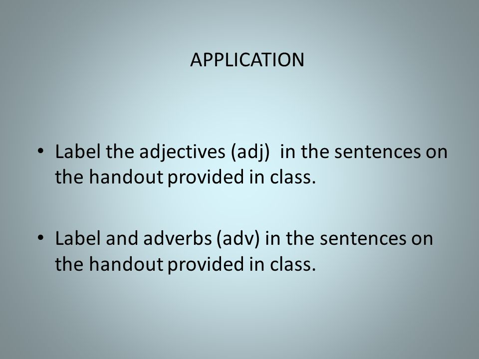APPLICATION Label the adjectives (adj) in the sentences on the handout provided in class.
