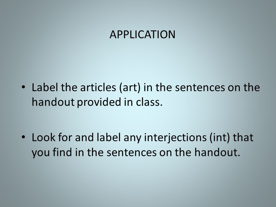 APPLICATION Label the articles (art) in the sentences on the handout provided in class.