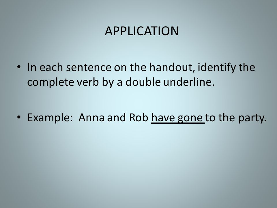 APPLICATION In each sentence on the handout, identify the complete verb by a double underline.