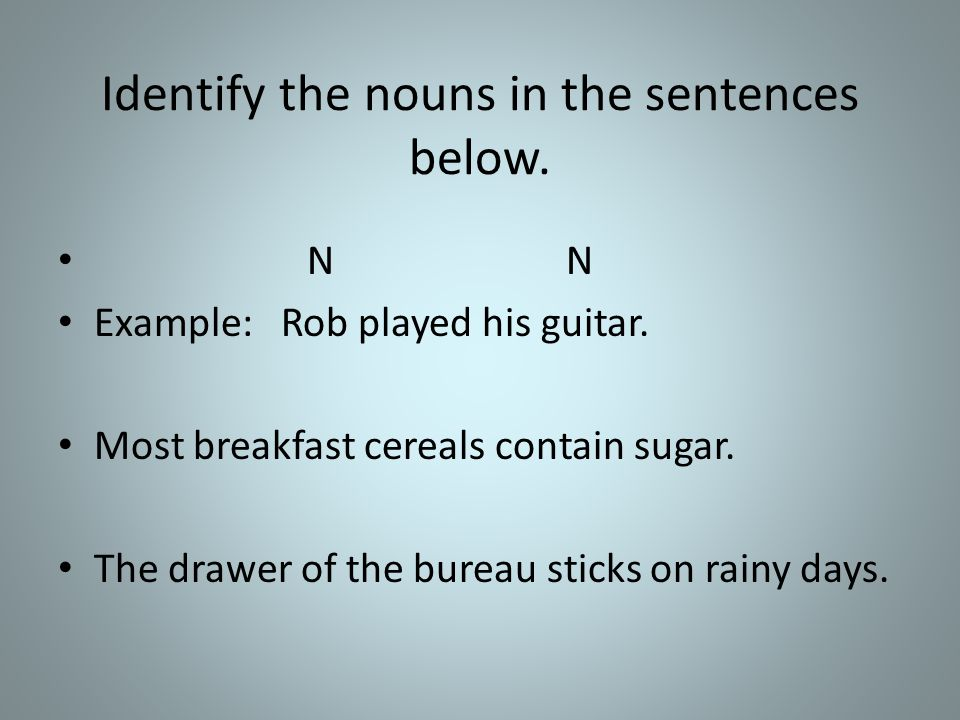 Identify the nouns in the sentences below.
