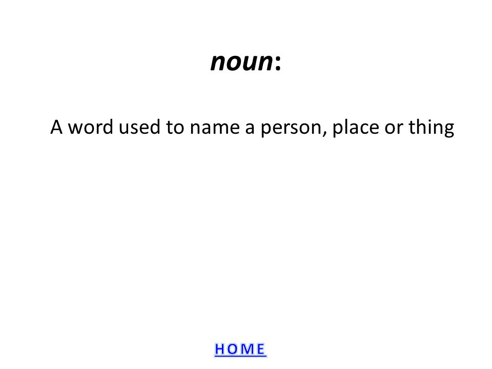 A word used to name a person, place or thing