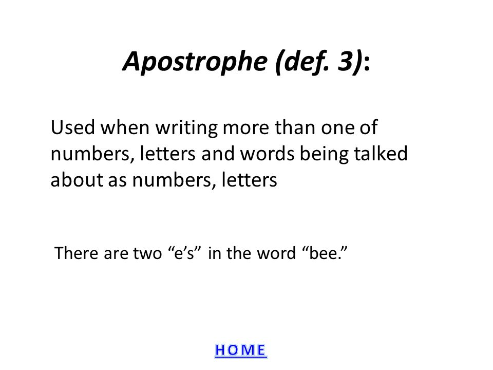 Apostrophe (def. 3): Used when writing more than one of numbers, letters and words being talked about as numbers, letters.