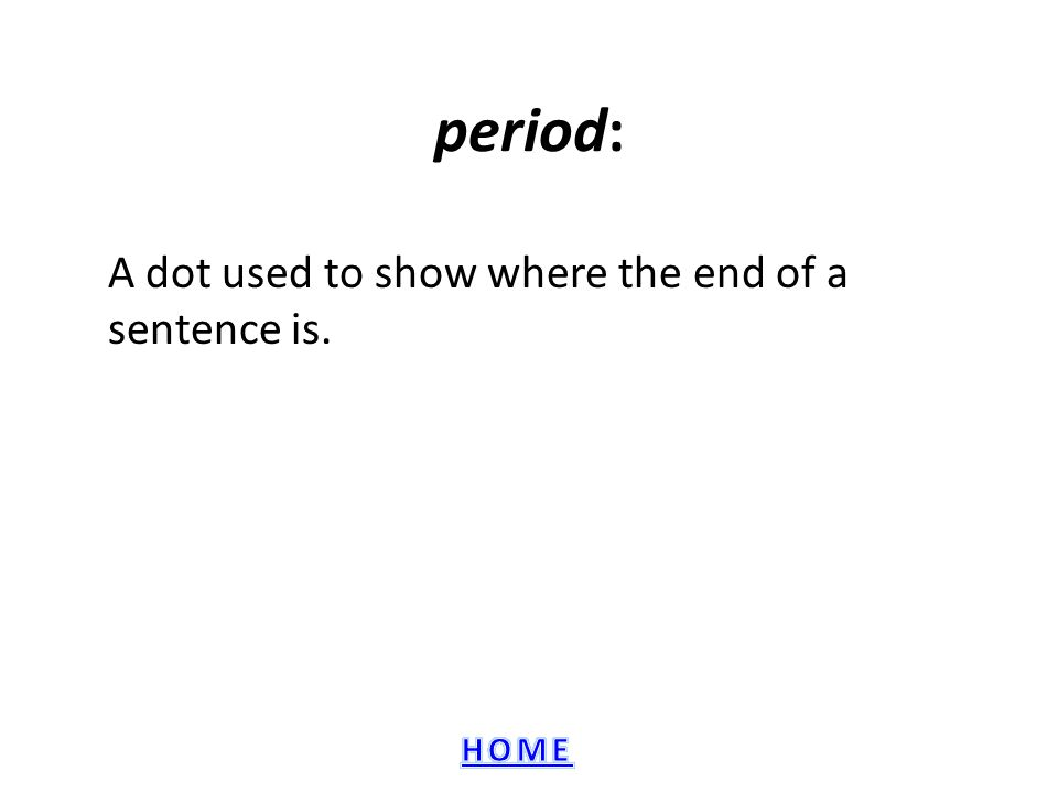 A dot used to show where the end of a sentence is.