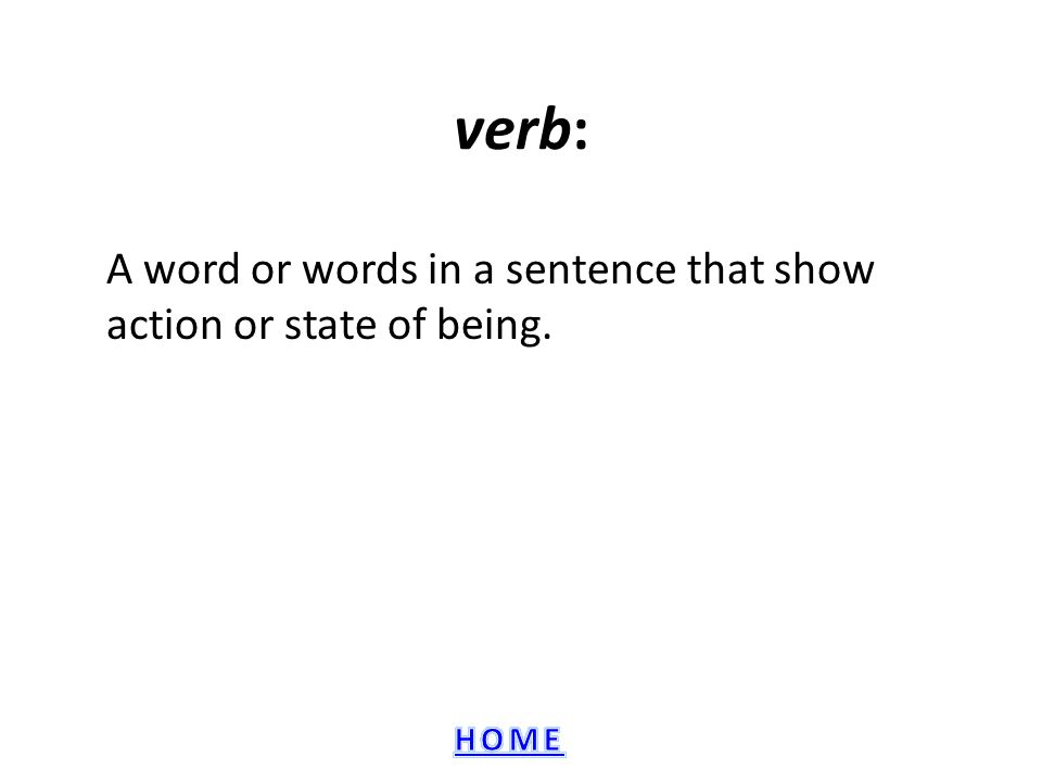 A word or words in a sentence that show action or state of being.