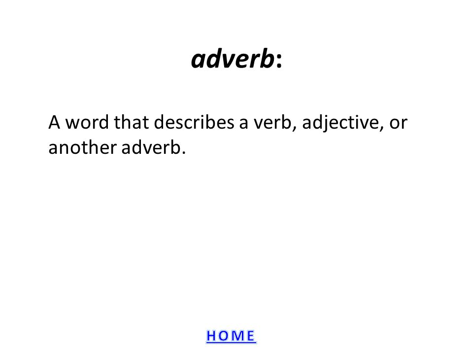 A word that describes a verb, adjective, or another adverb.