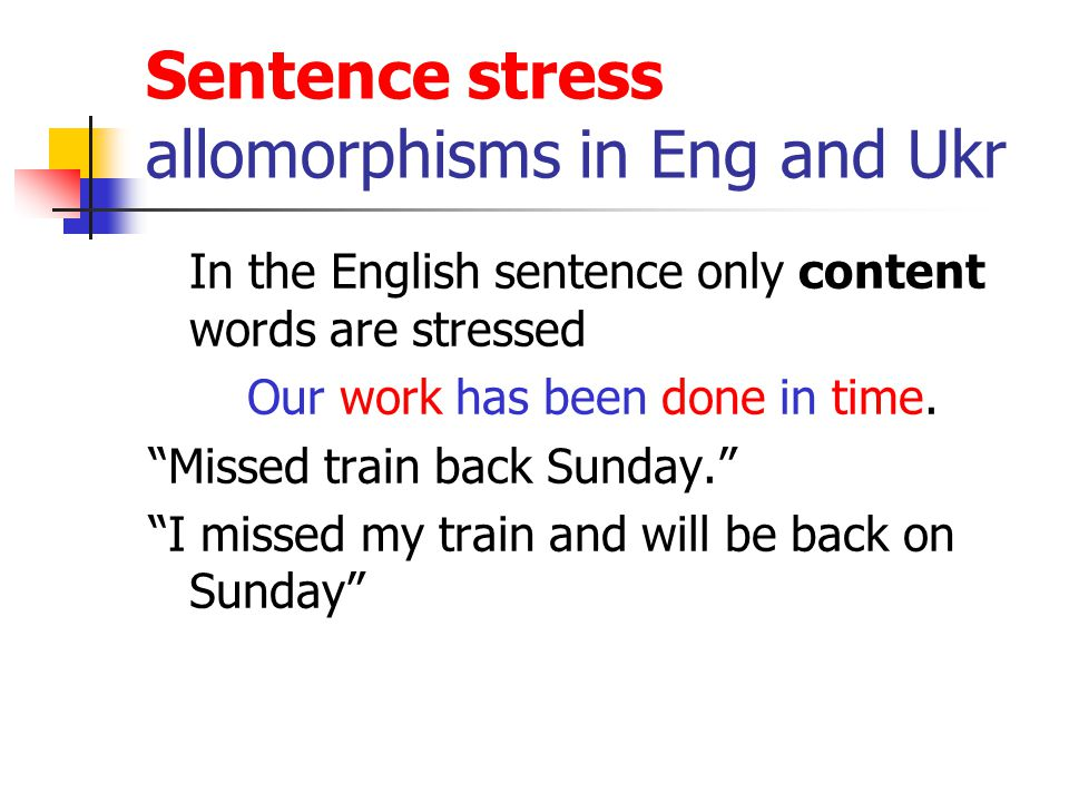 sentence stress in english In linguistics, and particularly phonology, stress or accent is relative emphasis or prominence given to a certain syllable in a word, or to a certain word in a phrase or sentence this emphasis is typically caused by such properties as increased loudness and vowel length, full articulation of the vowel, and changes in pitch.