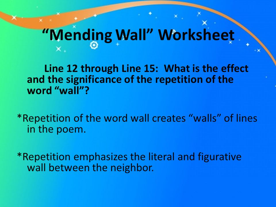 the mending wall Robert frost's mending wall traditions have always had a substantial effect on the lives of human beings, and always will robert frost uses many unique poetic devices in his poem mending wall, as well as many shifts in the speaker's tone to develop his thoughts on traditions.
