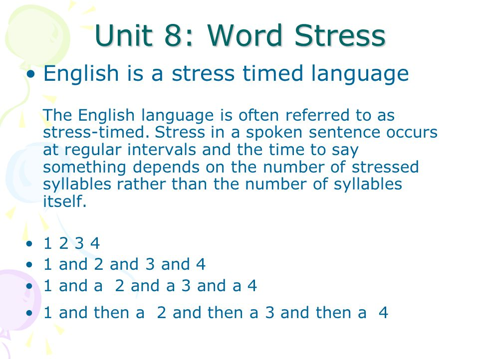 Unit 8: Word Stress English is a stress timed language