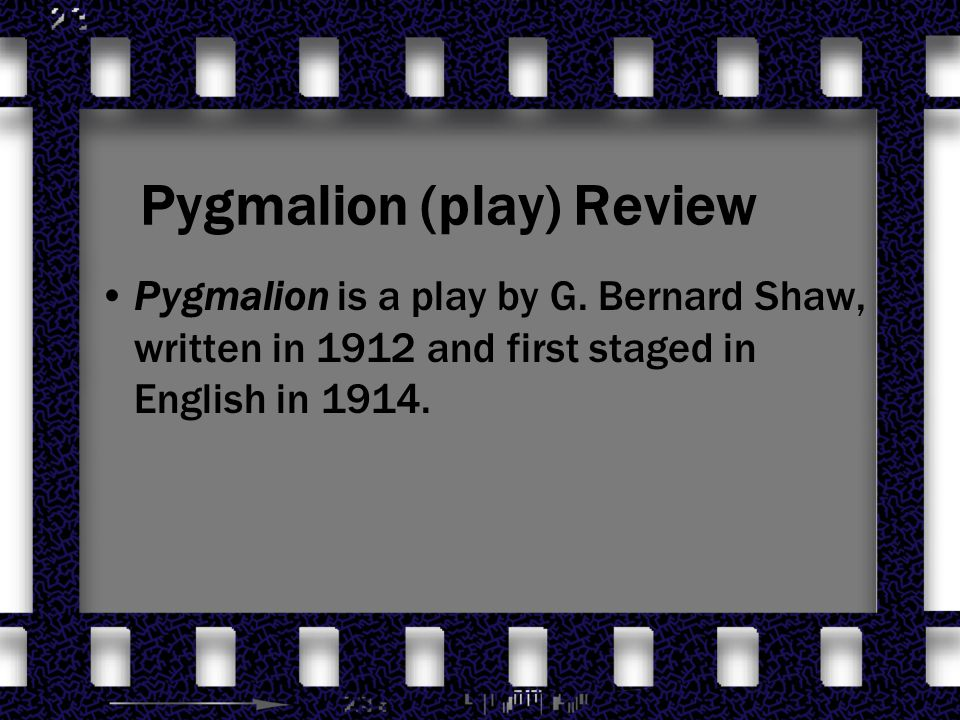 a review of the play pygmalion Transcript of feminist criticism in pygmalion: act ii  ignoring higgins' protests the play ends with the roles reversed, the men needing eliza,.