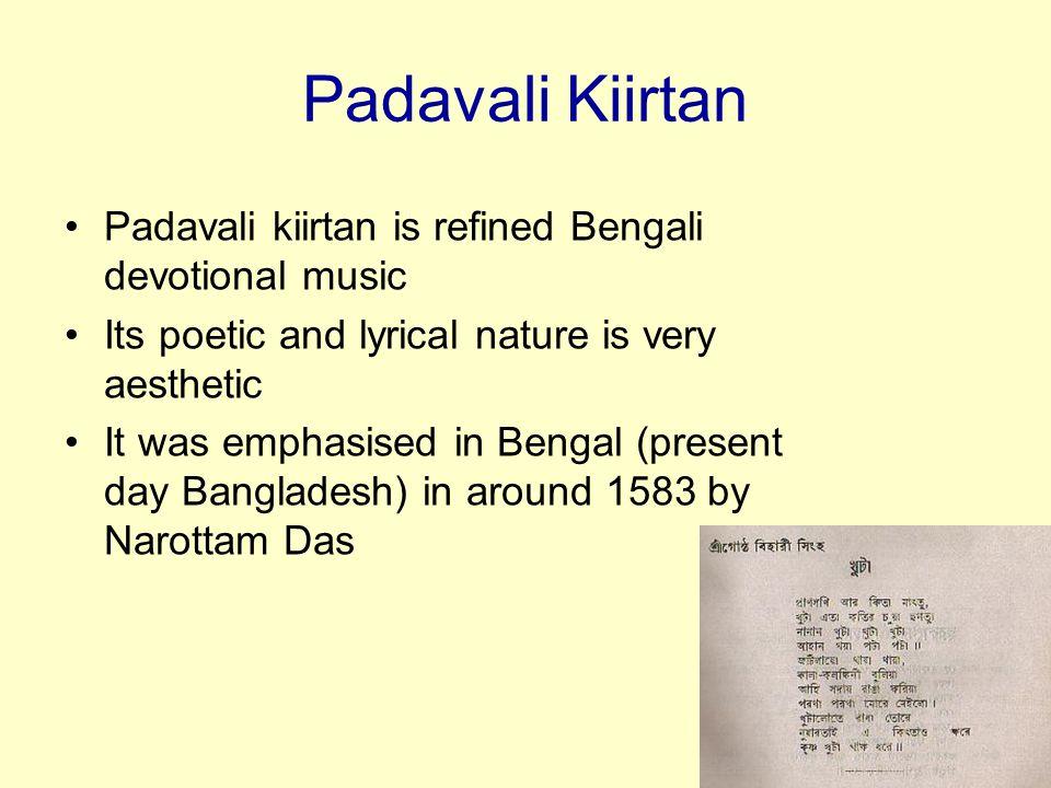 Padavali Kiirtan Padavali kiirtan is refined Bengali devotional music