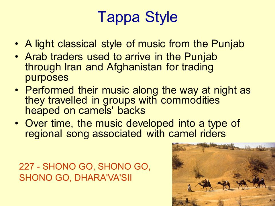 Tappa Style A light classical style of music from the Punjab