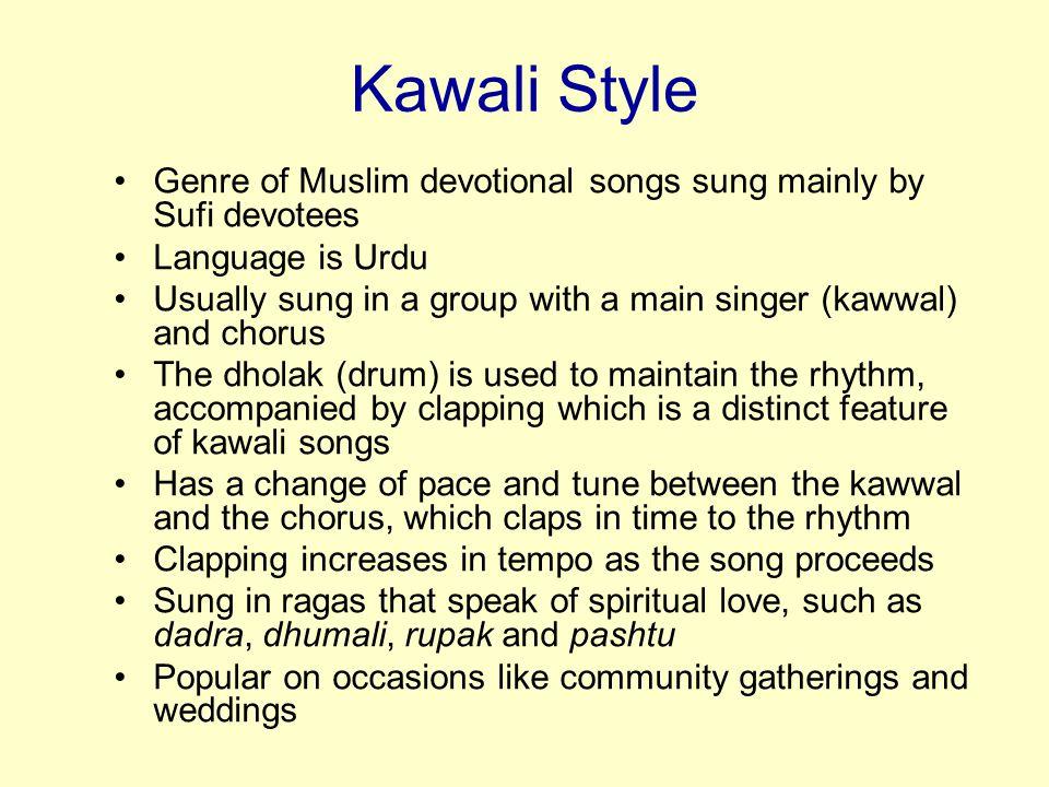 Kawali Style Genre of Muslim devotional songs sung mainly by Sufi devotees. Language is Urdu.