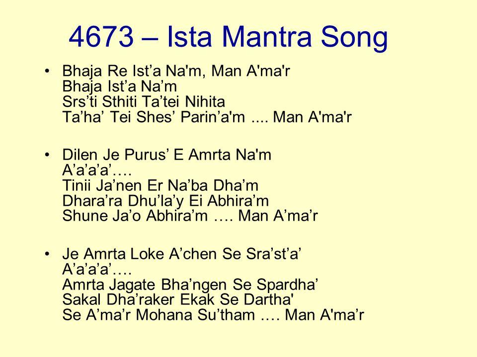 4673 – Ista Mantra Song Bhaja Re Ist'a Na m, Man A ma r Bhaja Ist'a Na'm Srs'ti Sthiti Ta'tei Nihita Ta'ha' Tei Shes' Parin'a m .... Man A ma r.