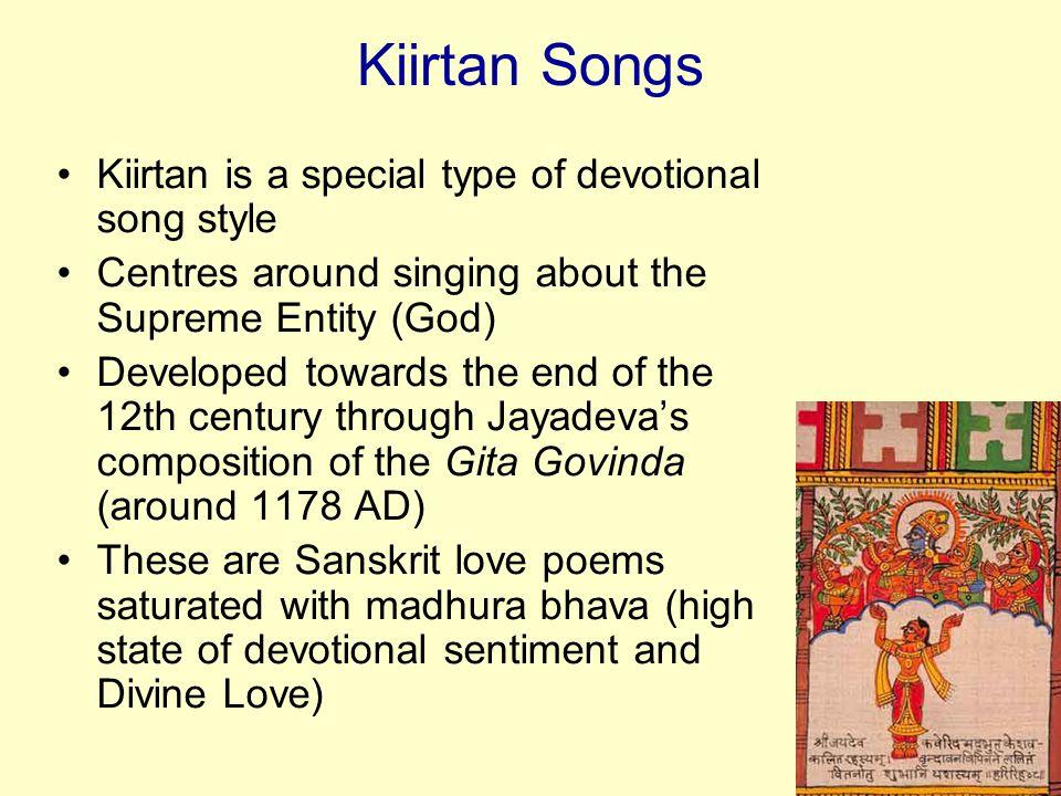 Kiirtan Songs Kiirtan is a special type of devotional song style