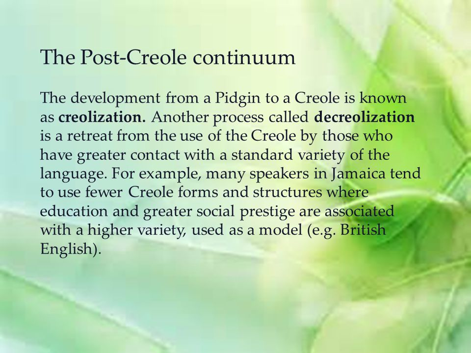 creolization creole language and caribbean Linguists have documented many creole languages throughout the world  local  and highly distinctive (though not creolized) varieties of portuguese, english,   jamaican maroon creole is extremely conservative in its english component,.