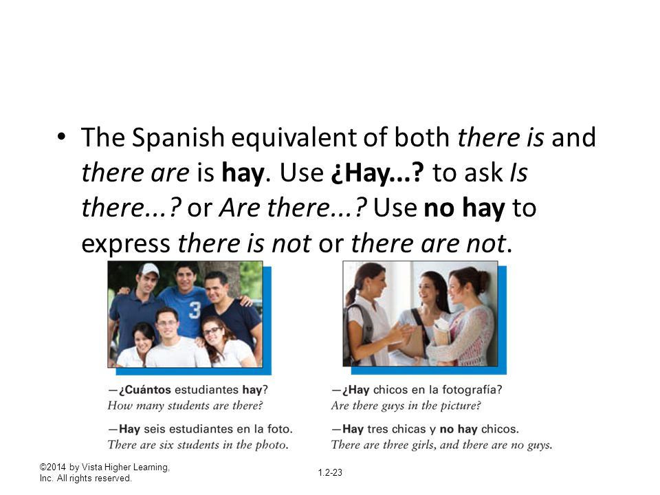 The Spanish equivalent of both there is and there are is hay. Use ¿Hay
