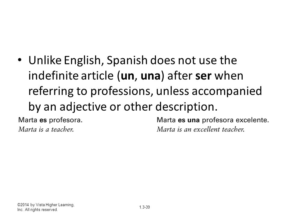 Unlike English, Spanish does not use the indefinite article (un, una) after ser when referring to professions, unless accompanied by an adjective or other description.