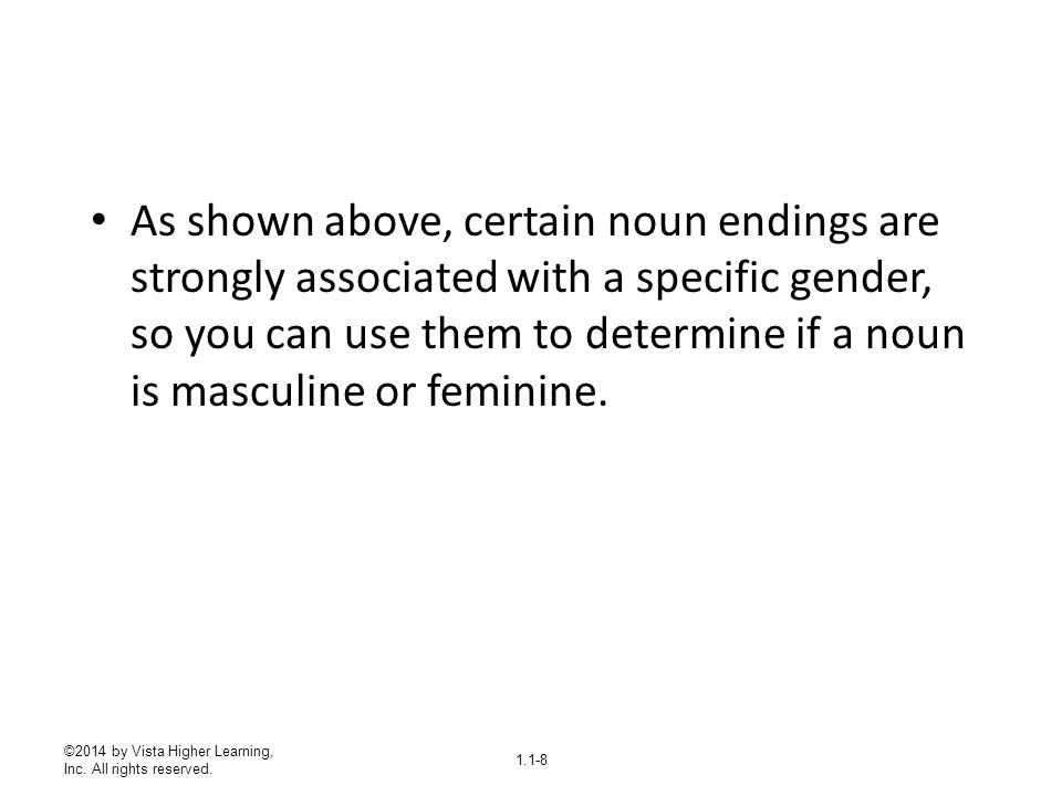 As shown above, certain noun endings are strongly associated with a specific gender, so you can use them to determine if a noun is masculine or feminine.