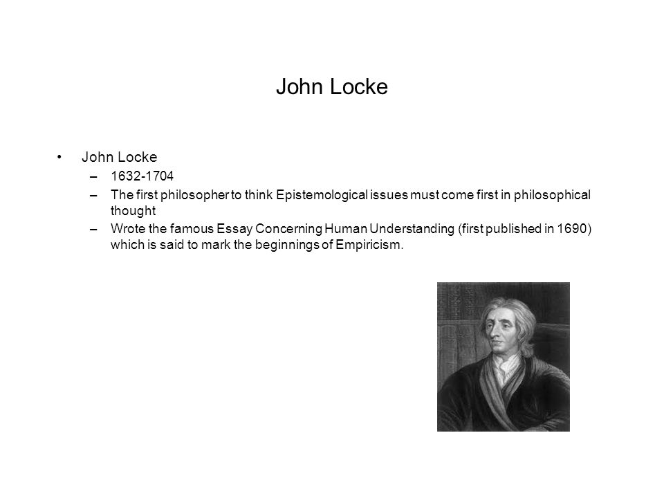 essay concerning human understanding 1690. john locke John locke, 1690 essay concerning human understanding i have always  thought the actions of men the best interpreters of their thoughts let us suppose .