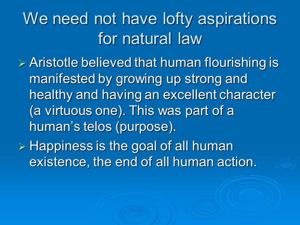 aristotle living a human life human nature Another example is that the full actualization of a human being would be living a fully functional human life  for aristotle, the soul is  nature of the soul.