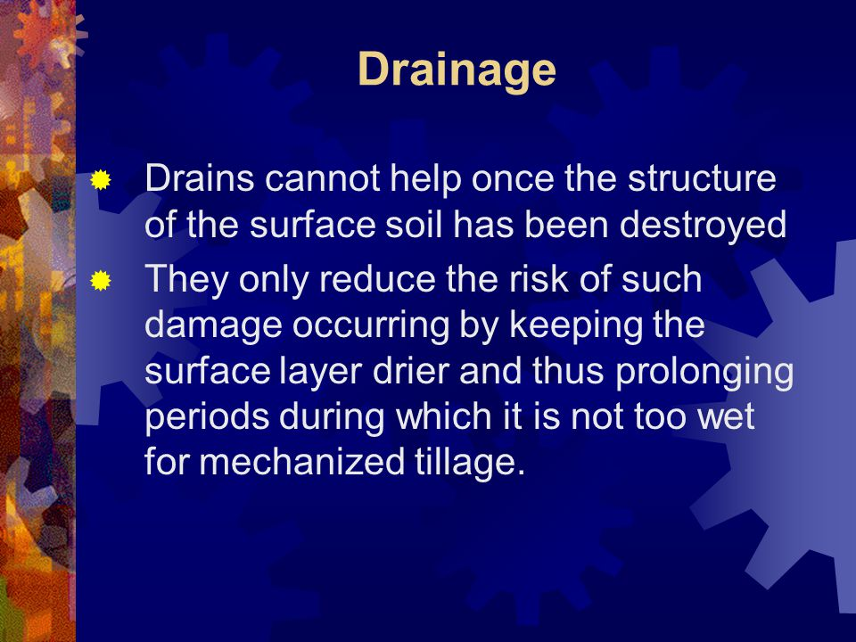 Drainage Drains cannot help once the structure of the surface soil has been destroyed.