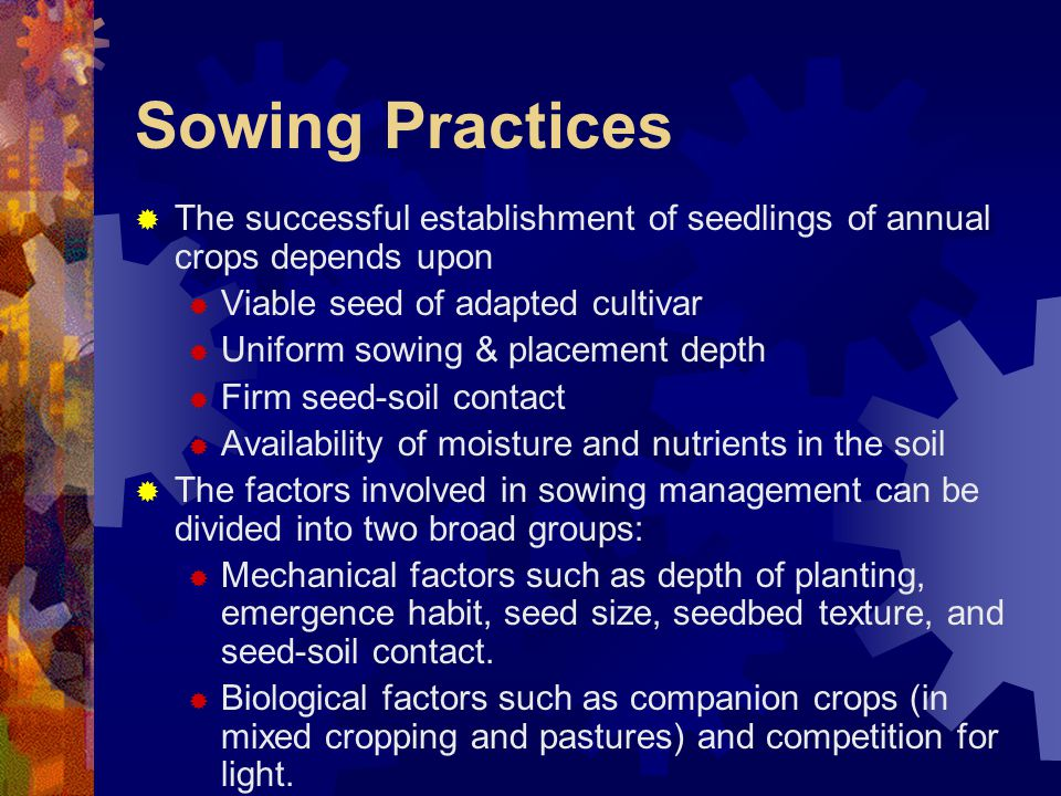 Sowing Practices The successful establishment of seedlings of annual crops depends upon. Viable seed of adapted cultivar.