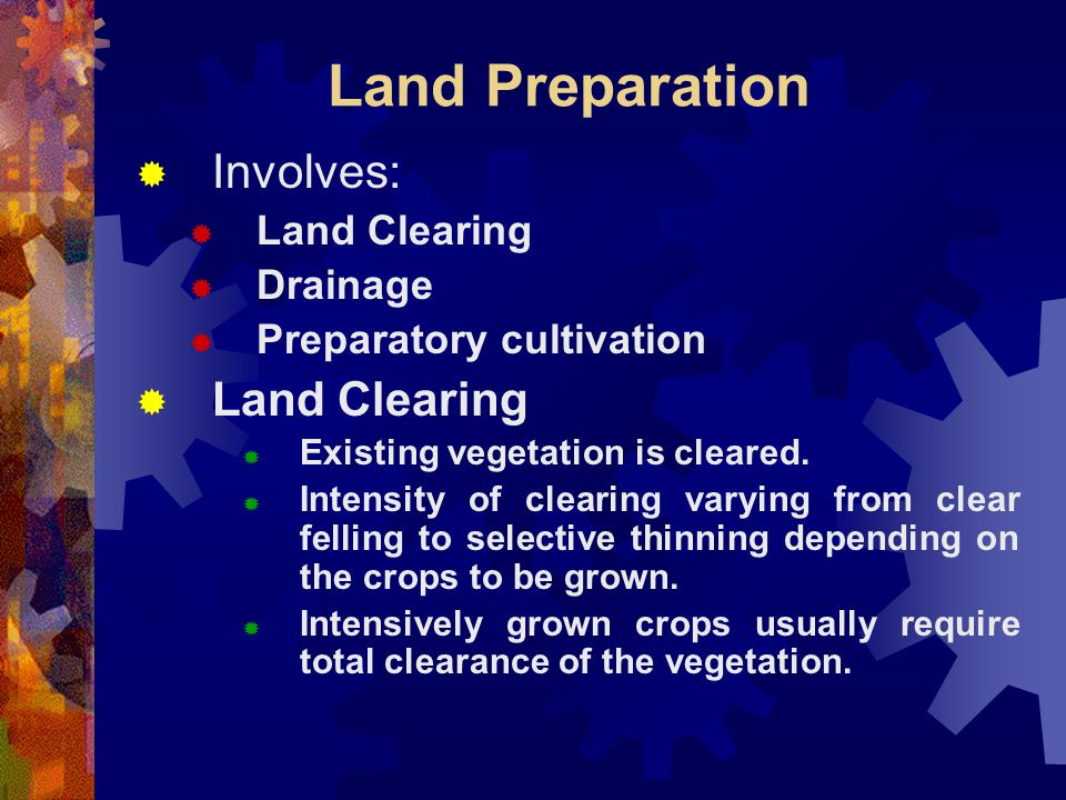 Land Preparation Involves: Land Clearing Drainage