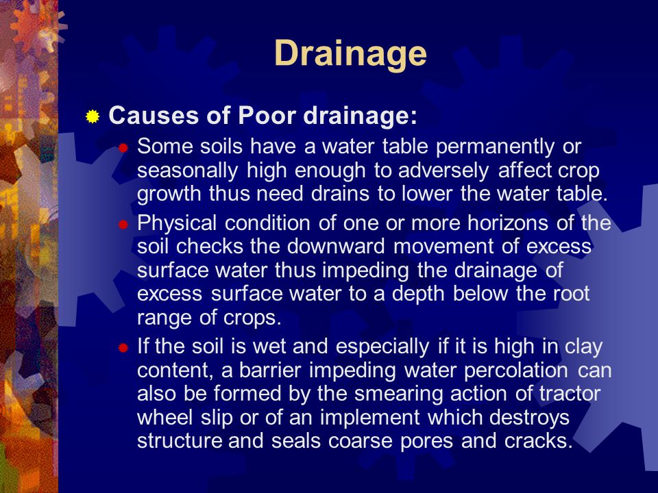 Drainage Causes of Poor drainage: